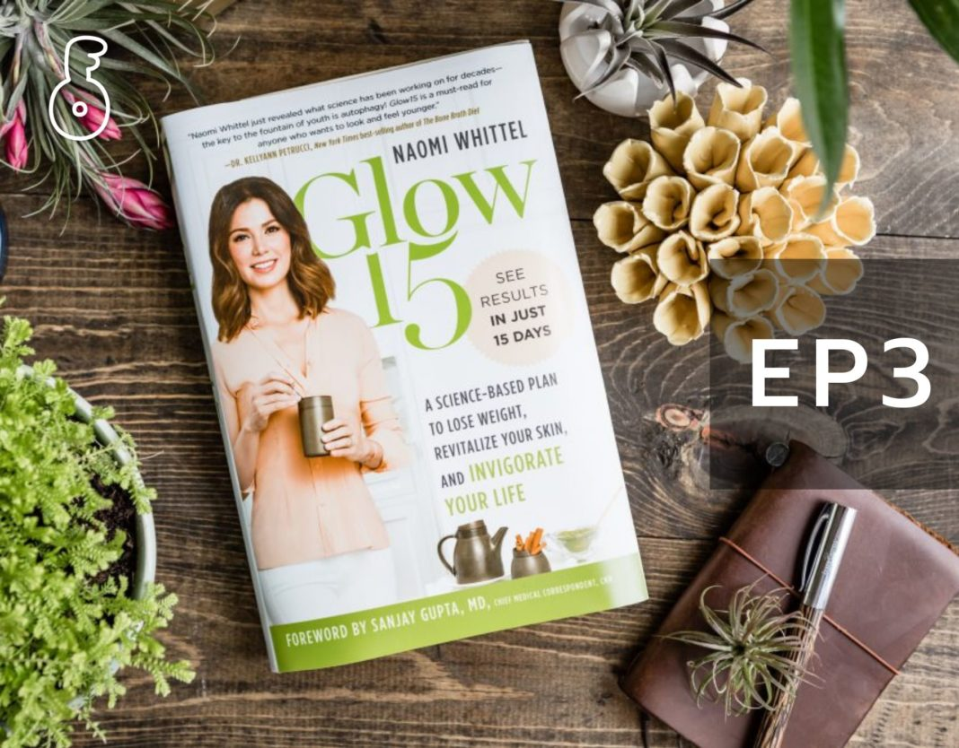 Glow 15 : A Science-Based Plan to lose weight, Revitalize Your Skin and Invigorate Your Life (ตอนที่ 3)